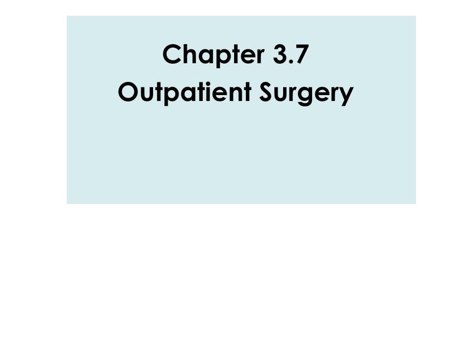 Chapter 3.7 Outpatient Surgery