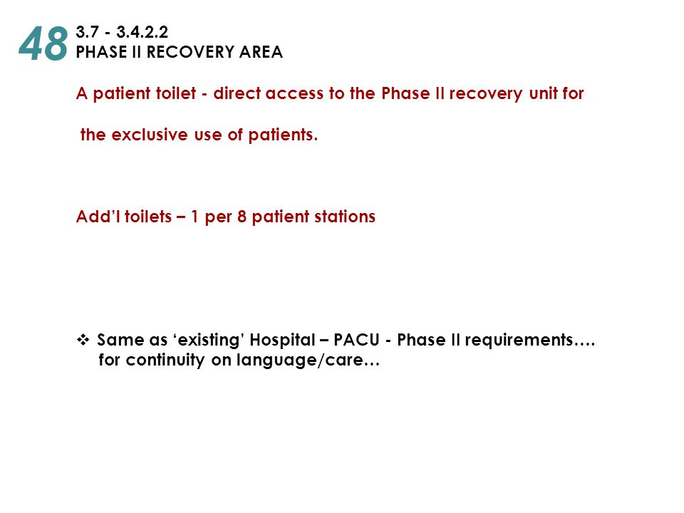 3.7 - 3.4.2.2 PHASE II RECOVERY AREA A patient toilet - direct access to the Phase II recovery unit for the exclusive use of patients. Add'l toilets –
