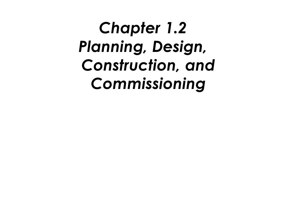 Chapter 1.2 Planning, Design, Construction, and Commissioning