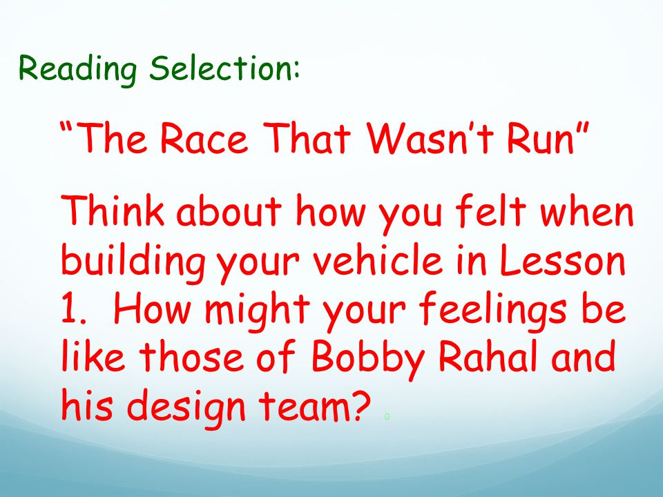 Reading Selection: The Race That Wasn't Run Think about how you felt when building your vehicle in Lesson 1.