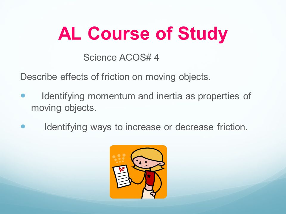 AL Course of Study Science ACOS# 4 Describe effects of friction on moving objects.