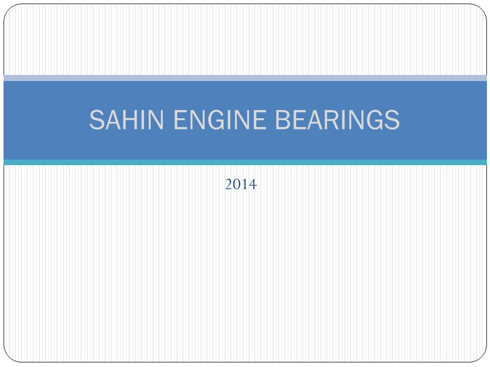 INTRODUCTION SAHIN ENGINE BEARINGS Ş ahin is the first and the only integrated engine bearing producer in Turkey since 1955.