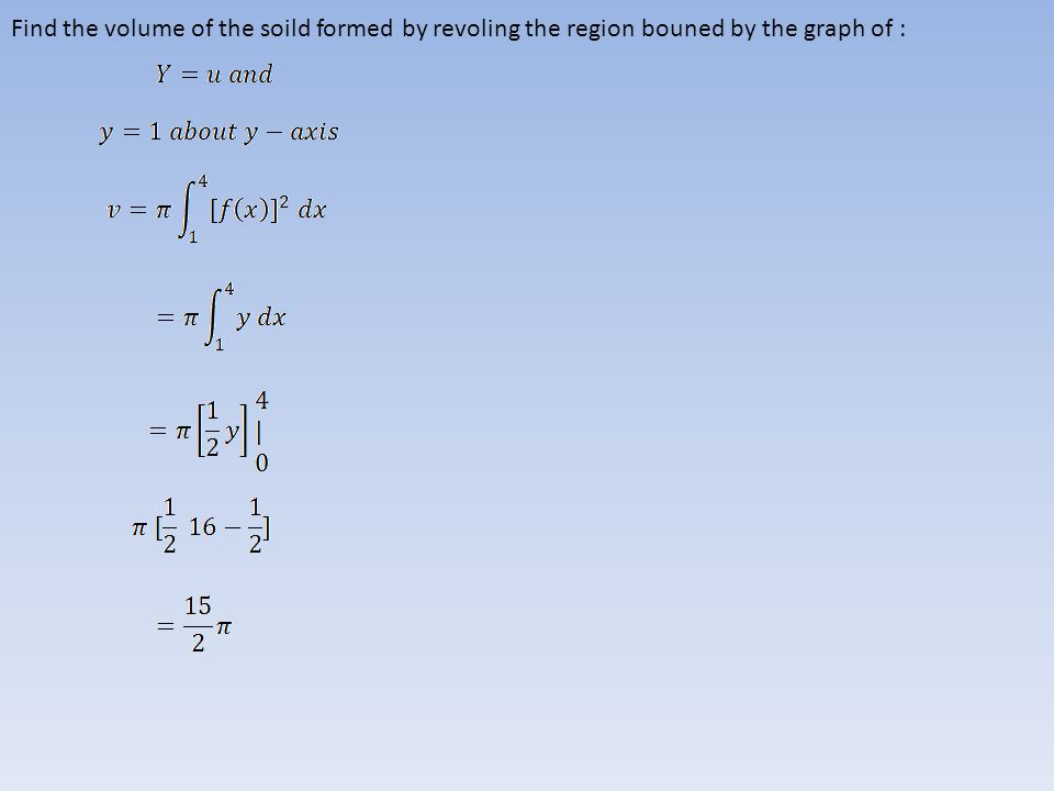 Find the volume of the soild formed by revoling the region bouned by the graph of :