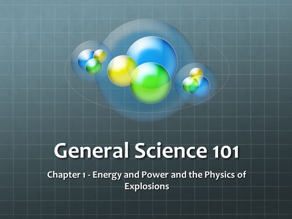 General Science 101 Chapter 1 - Energy and Power and the Physics of Explosions