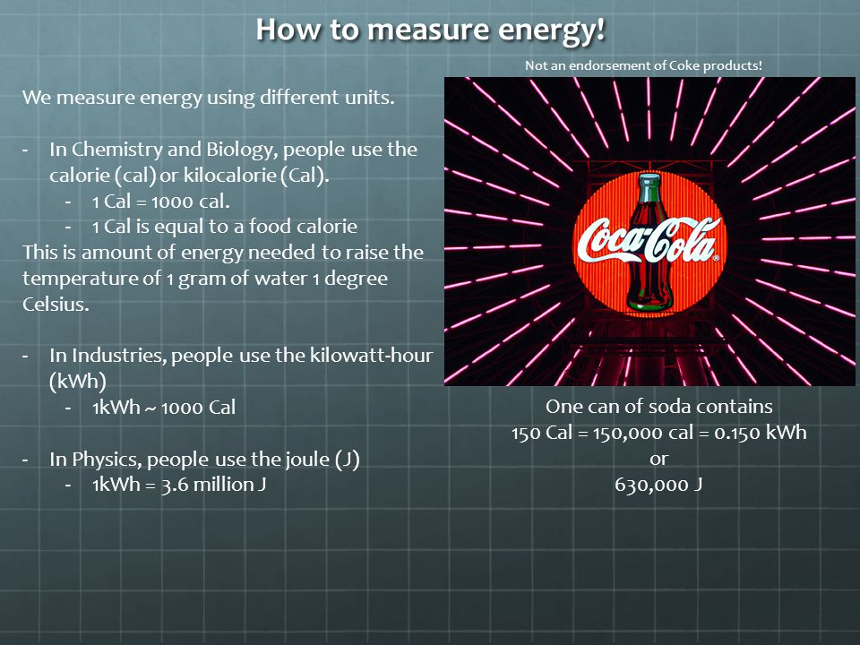 How to measure energy.We measure energy using different units.