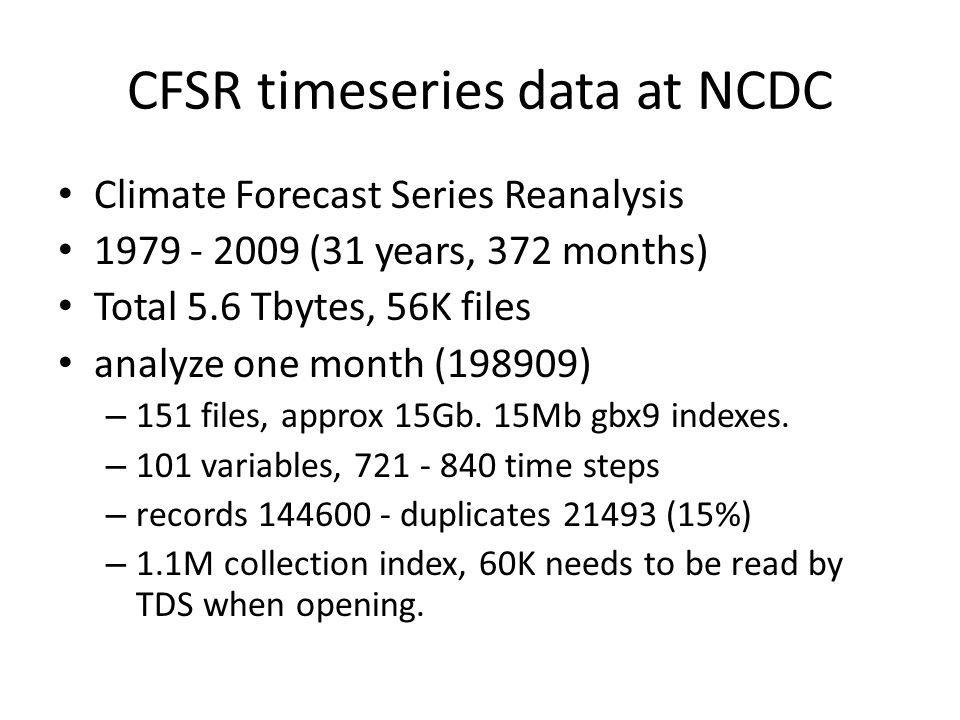 CFSR timeseries data at NCDC Climate Forecast Series Reanalysis 1979 - 2009 (31 years, 372 months) Total 5.6 Tbytes, 56K files analyze one month (198909) – 151 files, approx 15Gb.