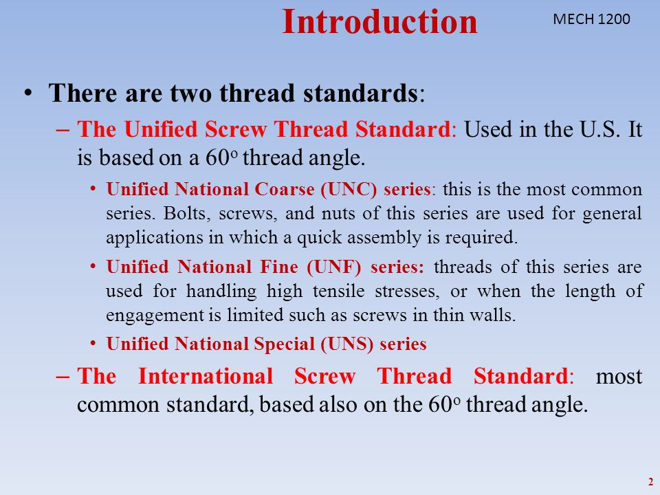 Introduction There are two thread standards: – The Unified Screw Thread Standard: Used in the U.S. It is based on a 60 o thread angle. Unified Nationa