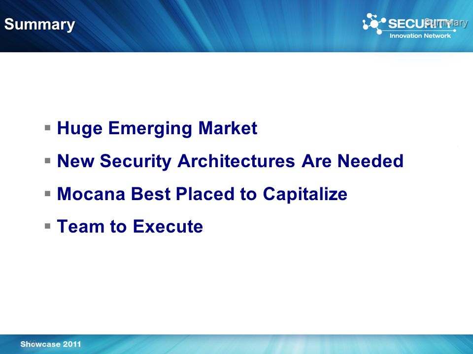12 Summary   Huge Emerging Market   New Security Architectures Are Needed   Mocana Best Placed to Capitalize   Team to Execute Summary