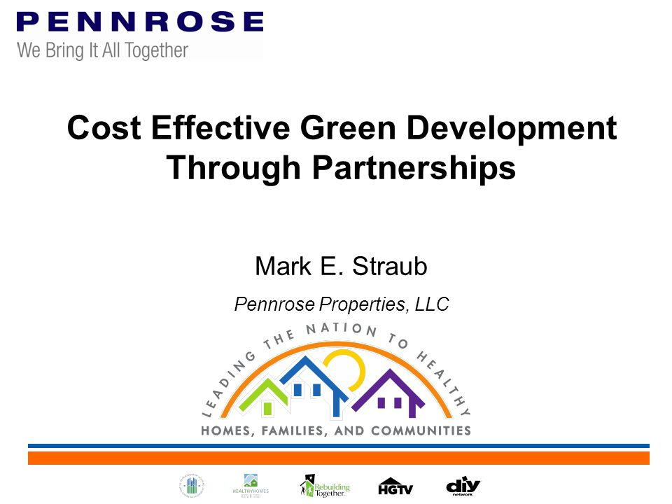 Cost Effective Green Development Through Partnerships Mark E. Straub Pennrose Properties, LLC
