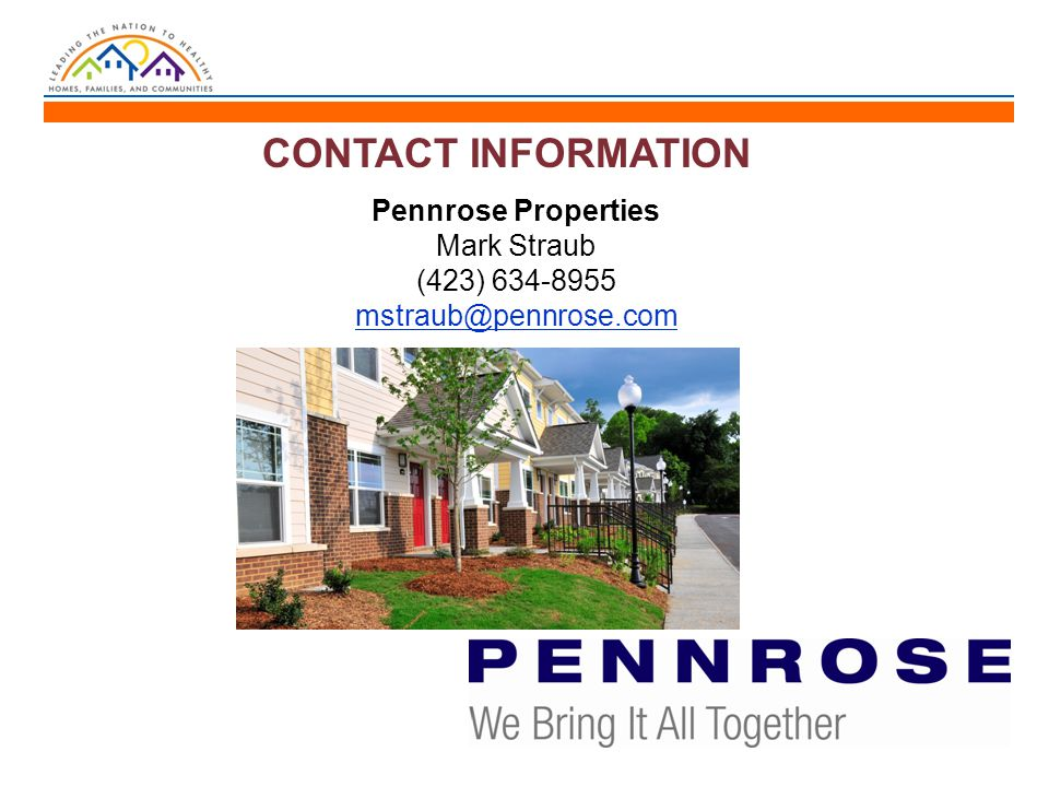 CONTACT INFORMATION Pennrose Properties Mark Straub (423) 634-8955 mstraub@pennrose.com