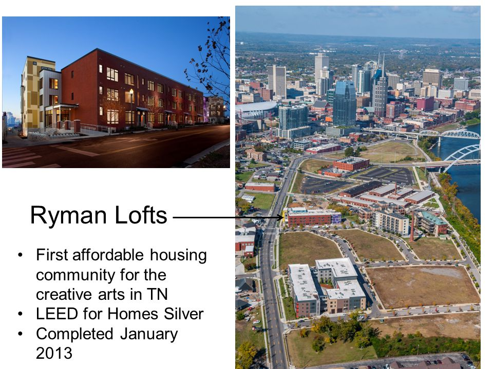 Ryman Lofts First affordable housing community for the creative arts in TN LEED for Homes Silver Completed January 2013