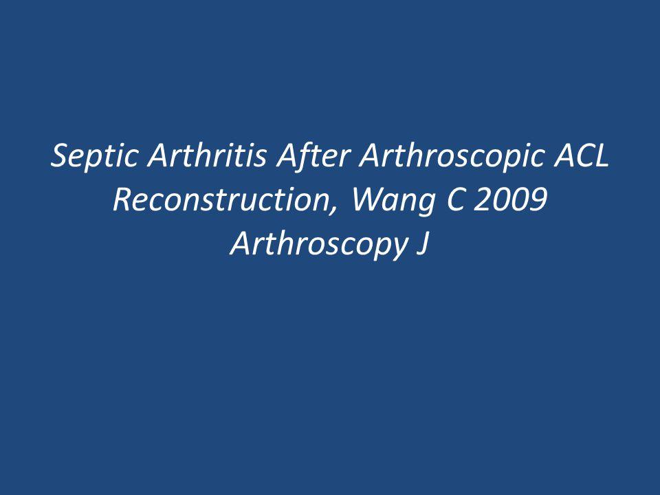 Septic Arthritis After Arthroscopic ACL Reconstruction, Wang C 2009 Arthroscopy J