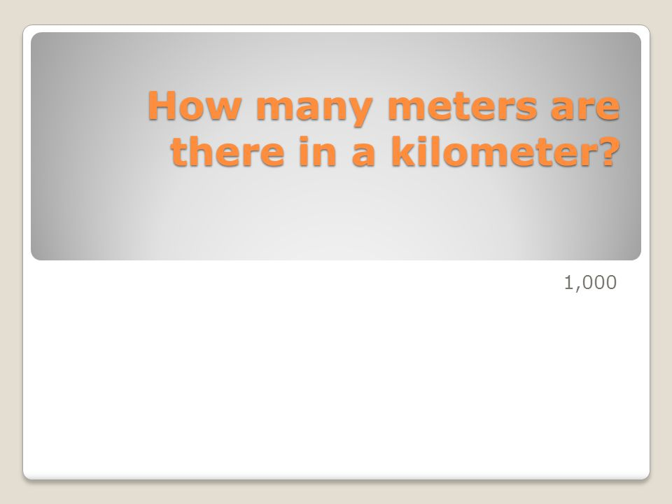 How many meters are there in a kilometer? 1,000