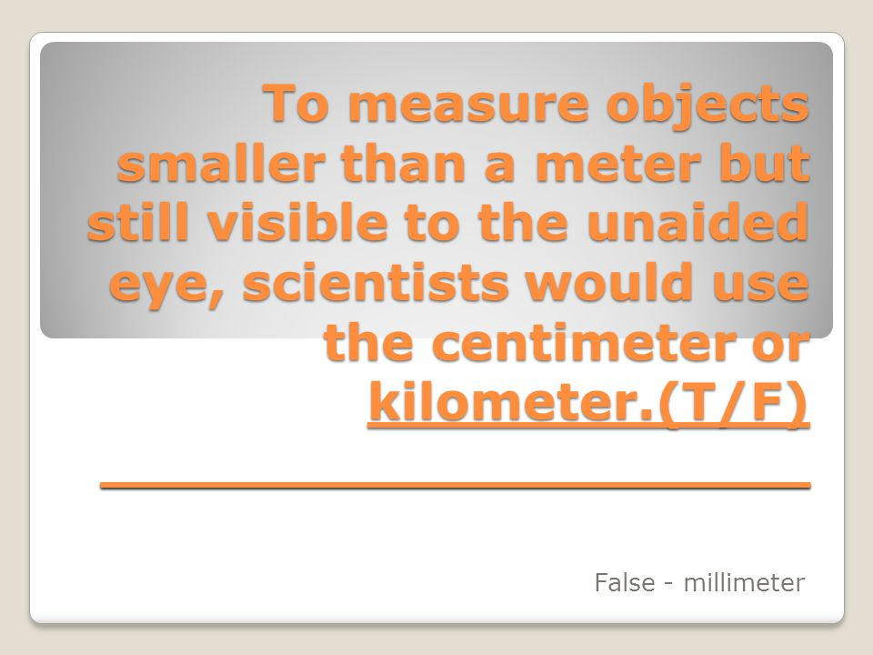 A scientist would most likely use the Kelvin scale to measure daily temperature.