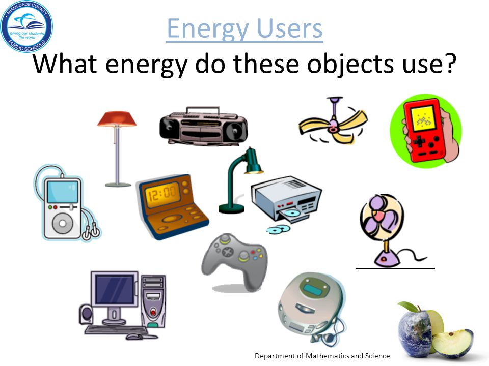 Energy Users Energy Users What energy do these objects use