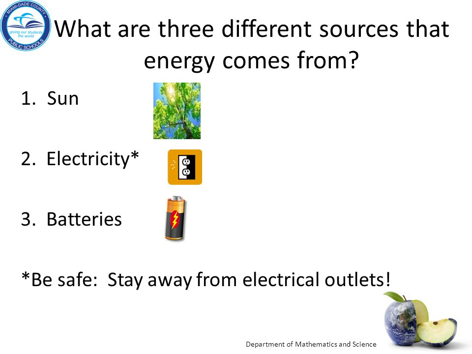 Department of Mathematics and Science What are three different sources that energy comes from.