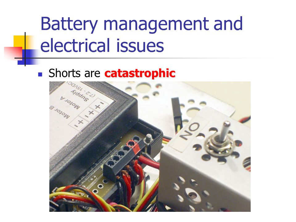 Battery management and electrical issues catastrophic Shorts are catastrophic