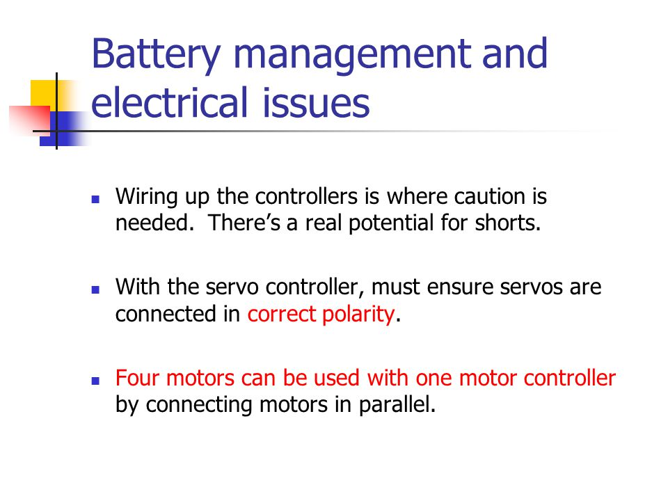 Battery management and electrical issues Wiring up the controllers is where caution is needed. There's a real potential for shorts. With the servo con