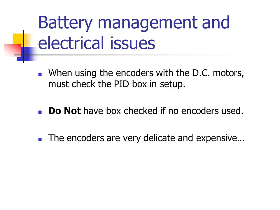 Battery management and electrical issues When using the encoders with the D.C.
