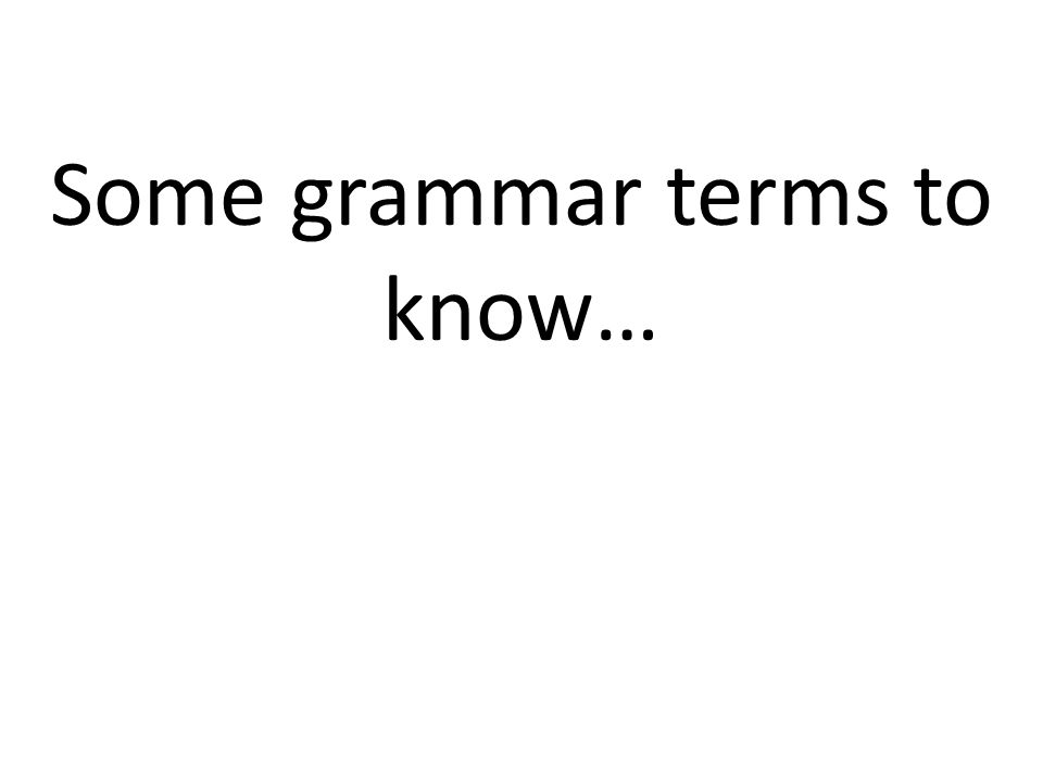 Some grammar terms to know…