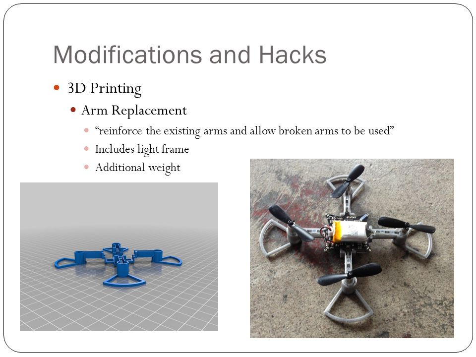 Modifications and Hacks 3D Printing Arm Replacement reinforce the existing arms and allow broken arms to be used Includes light frame Additional weight