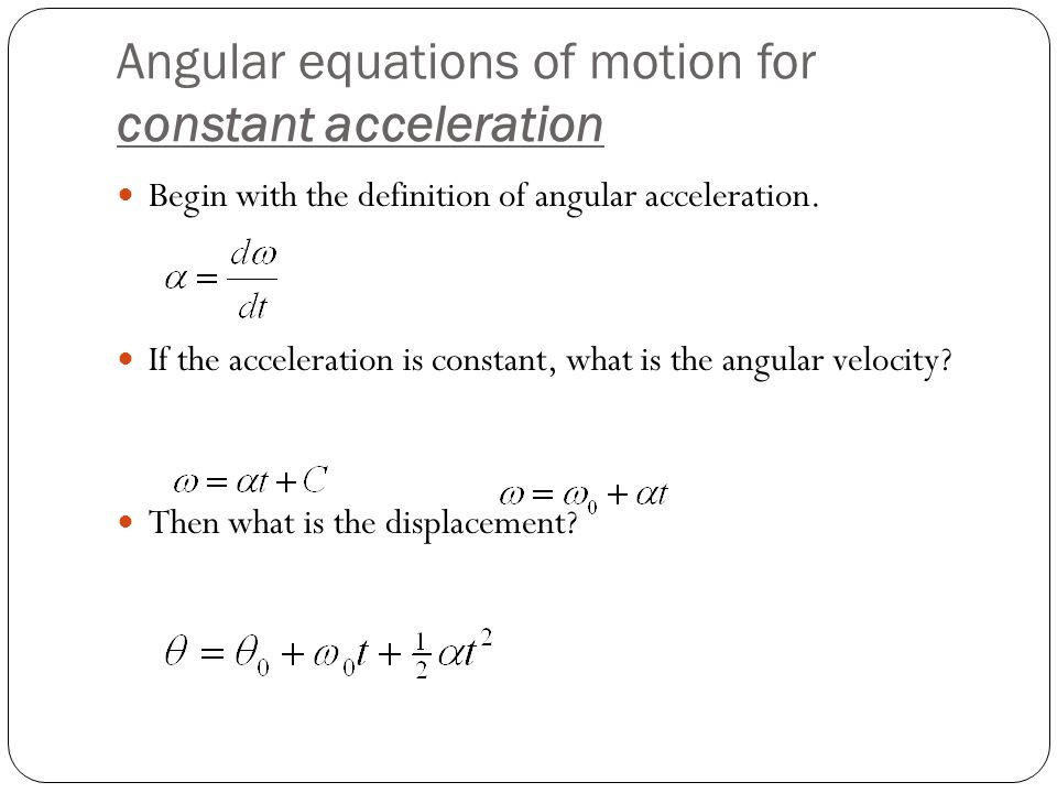 Angular equations of motion for constant acceleration Begin with the definition of angular acceleration. If the acceleration is constant, what is the