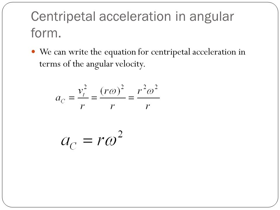 Centripetal acceleration in angular form. We can write the equation for centripetal acceleration in terms of the angular velocity.
