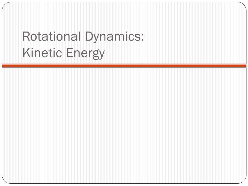 Rotational Dynamics: Kinetic Energy