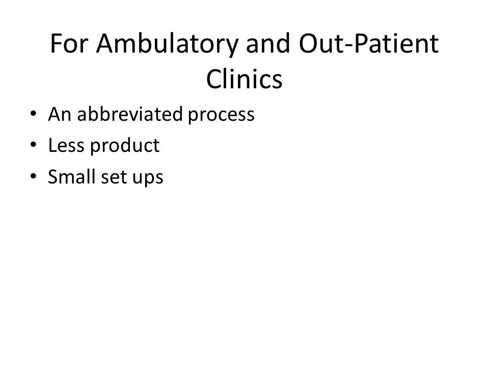 For Ambulatory and Out-Patient Clinics An abbreviated process Less product Small set ups