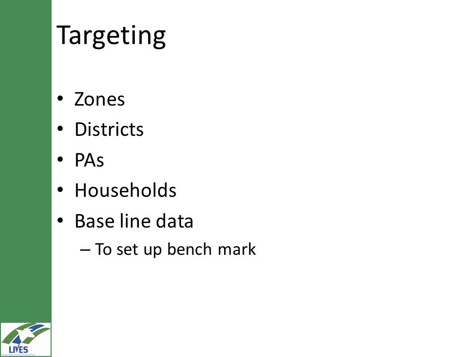 Targeting Zones Districts PAs Households Base line data – To set up bench mark
