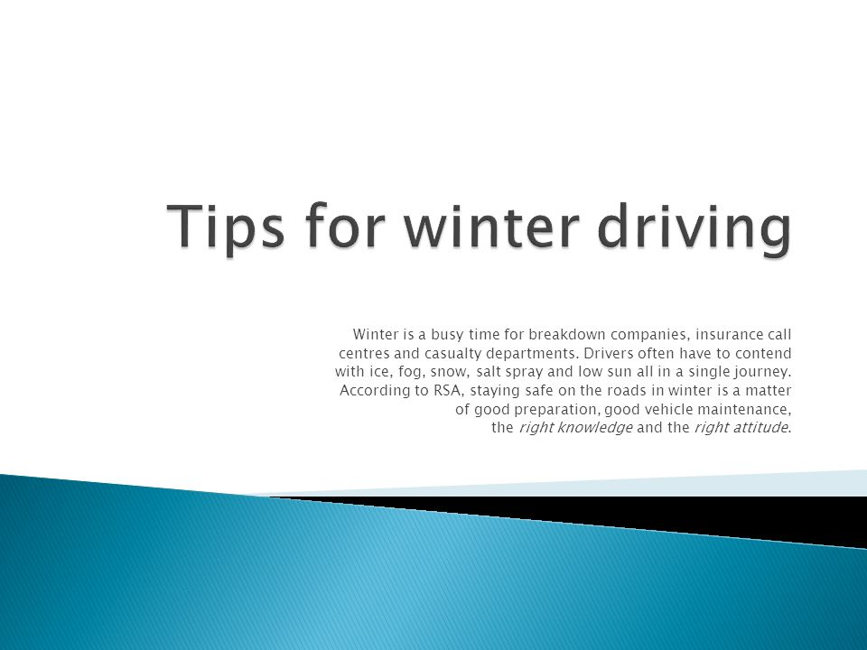  Have a full service before winter starts and have the anti-freeze tested  Keep tyres properly inflated.