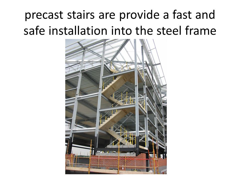 precast stairs are provide a fast and safe installation into the steel frame