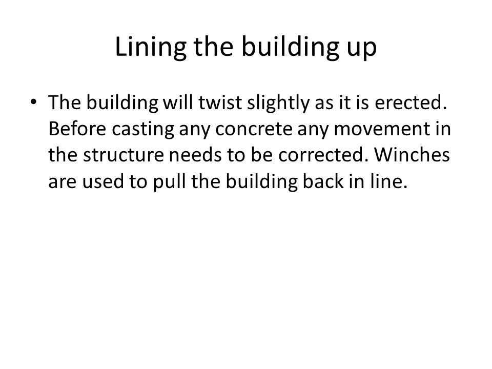 Lining the building up The building will twist slightly as it is erected.