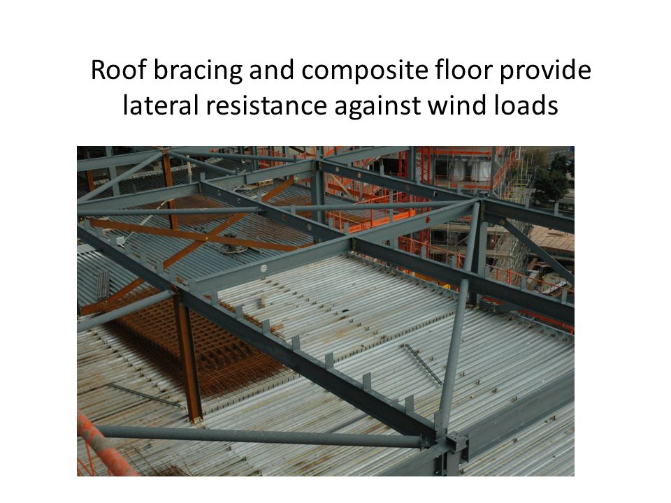 Roof bracing and composite floor provide lateral resistance against wind loads