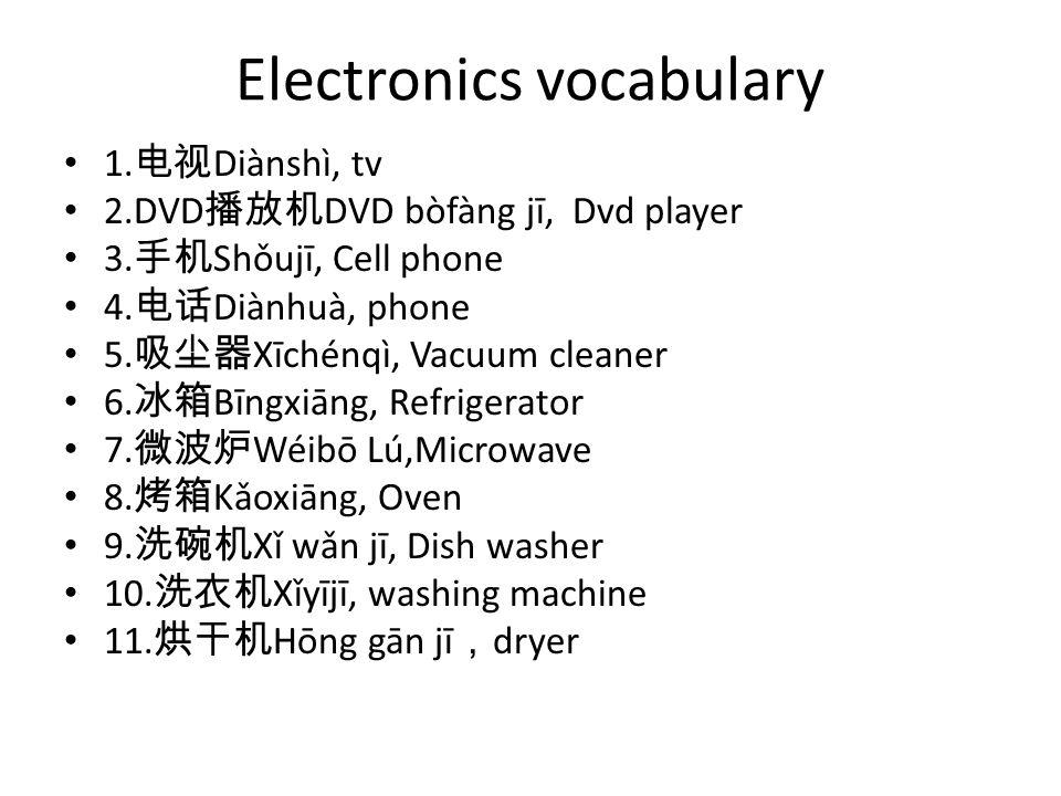 Electronics vocabulary 1. 电视 Diànshì, tv 2.DVD 播放机 DVD bòfàng jī, Dvd player 3.