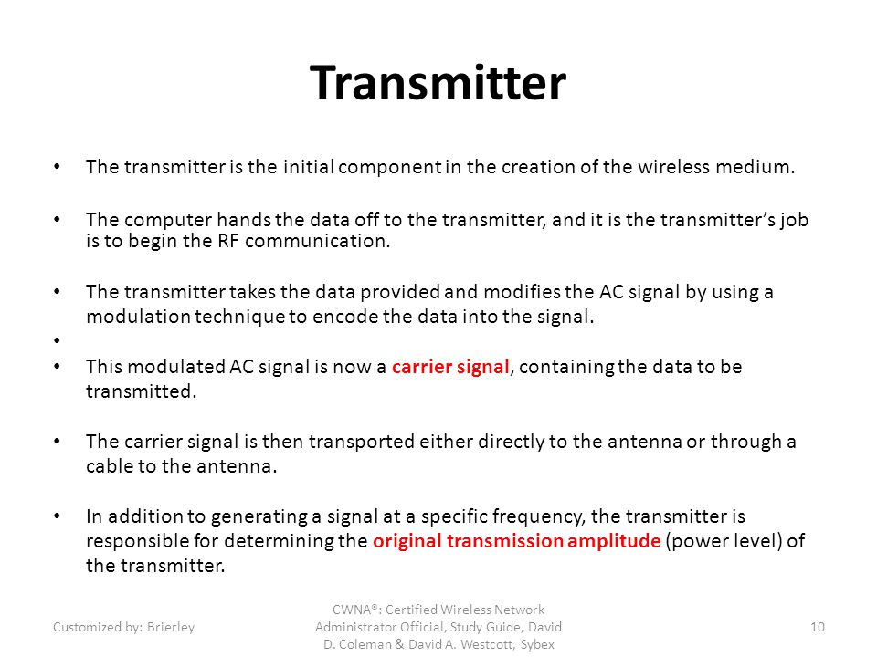 Transmitter The transmitter is the initial component in the creation of the wireless medium. The computer hands the data off to the transmitter, and i