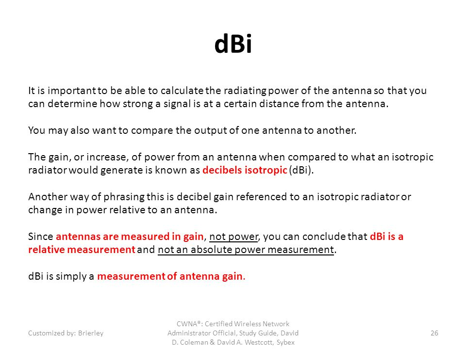 dBi It is important to be able to calculate the radiating power of the antenna so that you can determine how strong a signal is at a certain distance