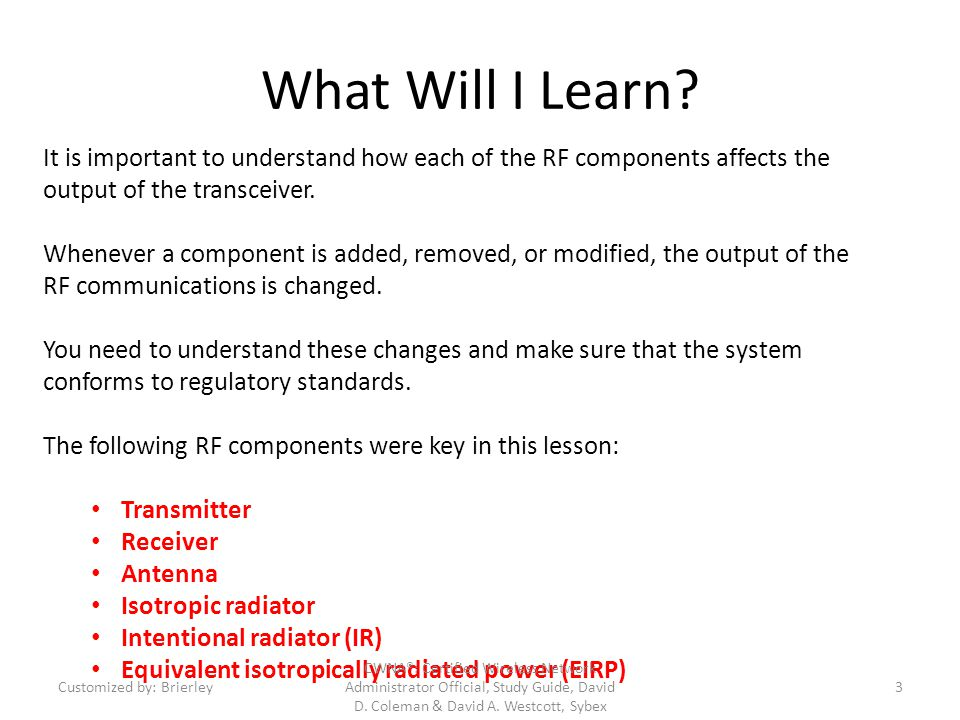 What Will I Learn? It is important to understand how each of the RF components affects the output of the transceiver. Whenever a component is added, r