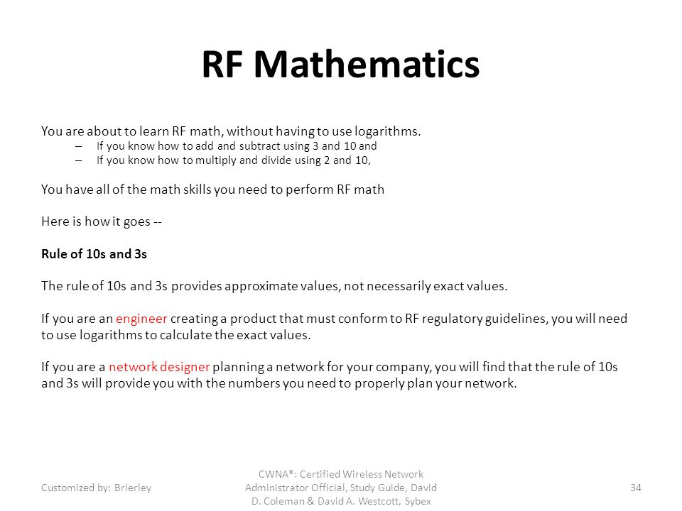 RF Mathematics You are about to learn RF math, without having to use logarithms. – If you know how to add and subtract using 3 and 10 and – If you kno