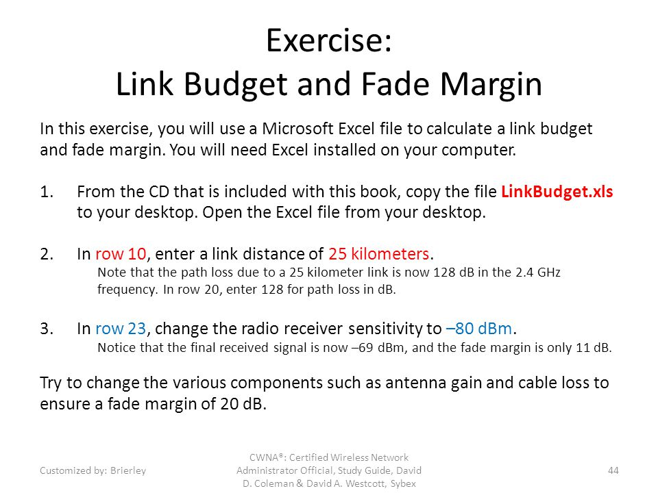 Exercise: Link Budget and Fade Margin In this exercise, you will use a Microsoft Excel file to calculate a link budget and fade margin. You will need