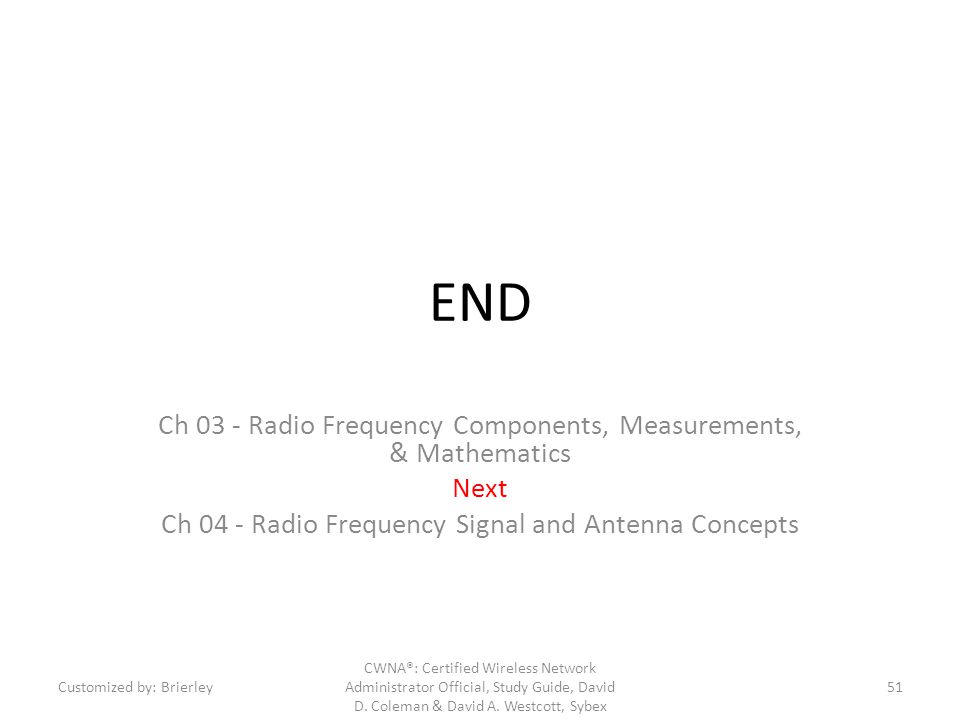 END Ch 03 - Radio Frequency Components, Measurements, & Mathematics Next Ch 04 - Radio Frequency Signal and Antenna Concepts Customized by: Brierley C