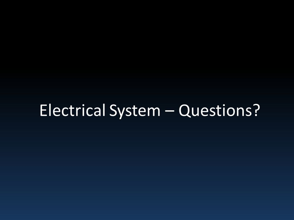 Electrical System – Questions?