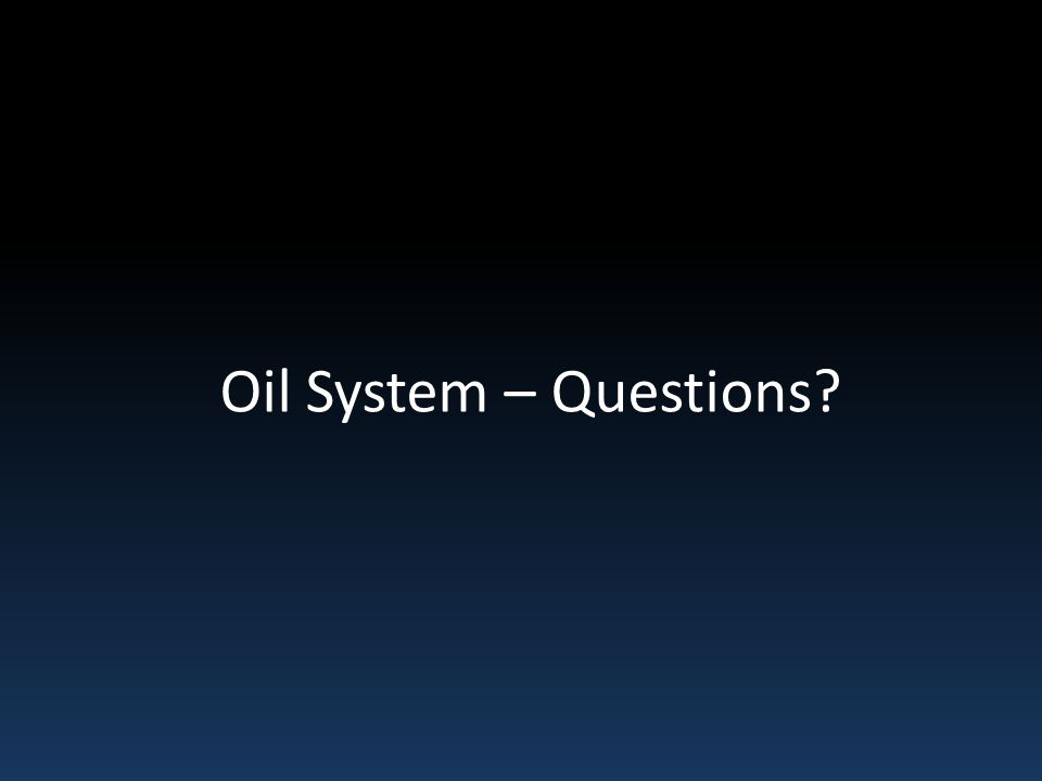 Oil System – Questions?