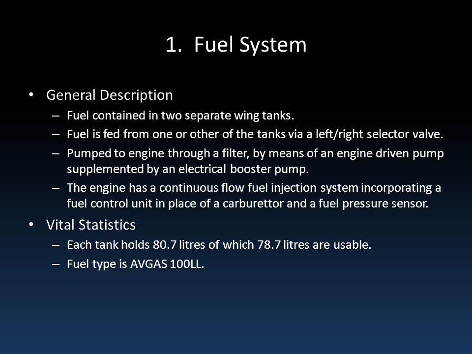 1. Fuel System General Description – Fuel contained in two separate wing tanks. – Fuel is fed from one or other of the tanks via a left/right selector