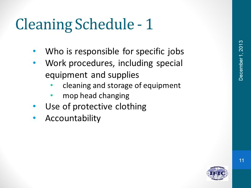 Cleaning Schedule - 1 Who is responsible for specific jobs Work procedures, including special equipment and supplies cleaning and storage of equipment