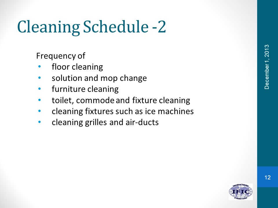 Cleaning Schedule -2 Frequency of floor cleaning solution and mop change furniture cleaning toilet, commode and fixture cleaning cleaning fixtures suc