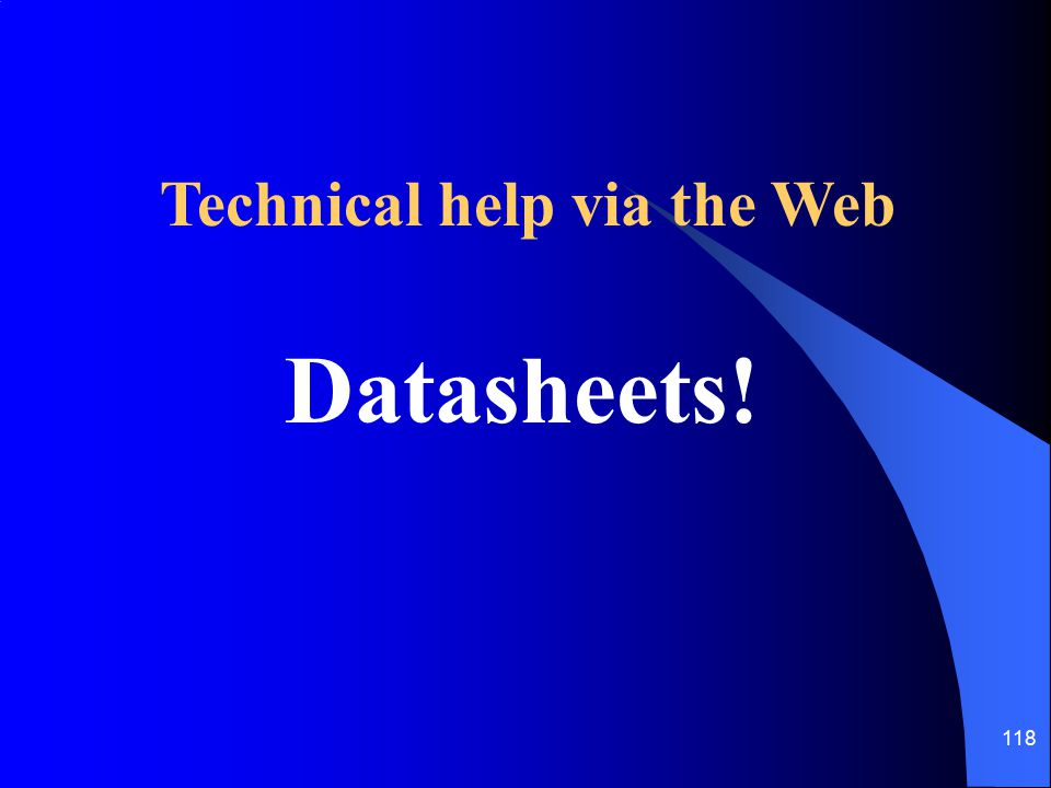 118 Technical help via the Web Datasheets!