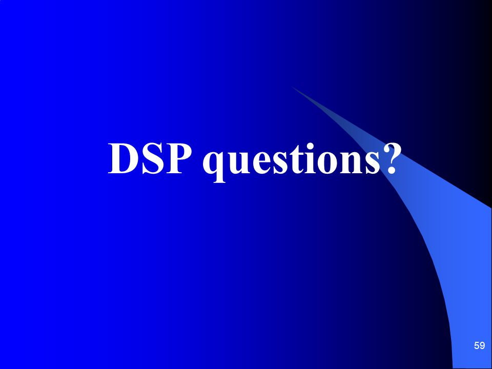 59 DSP questions?