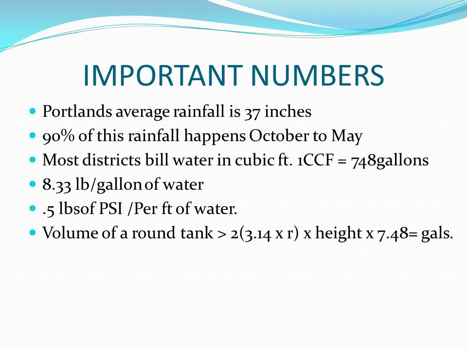 IMPORTANT NUMBERS Portlands average rainfall is 37 inches 90% of this rainfall happens October to May Most districts bill water in cubic ft.