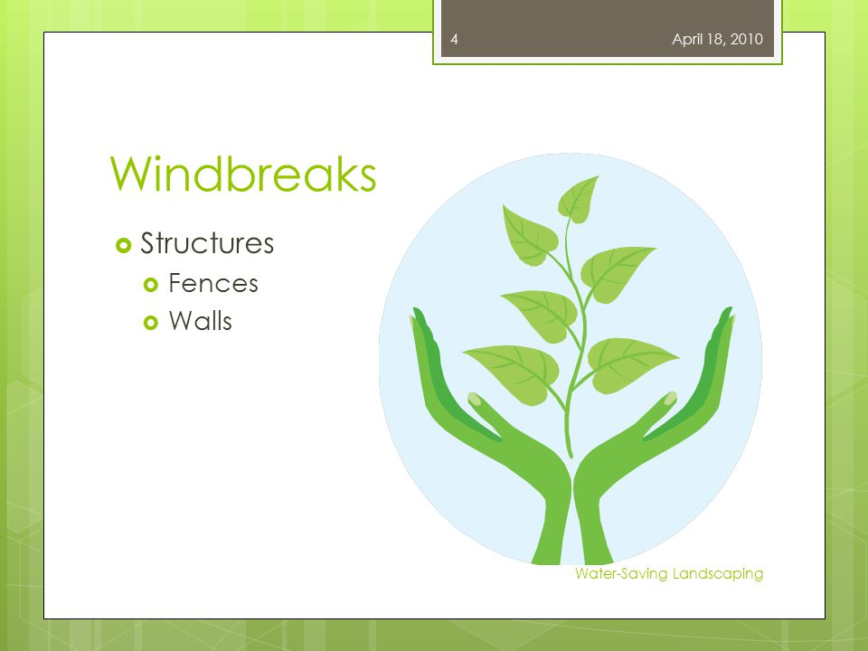 Windbreaks  Structures  Fences  Walls April 18, 2010 Water-Saving Landscaping 4